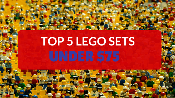 Top 5 LEGO Sets under $75